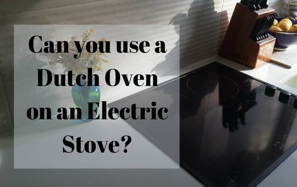 Can You Use a Dutch Oven On An Electric Stove