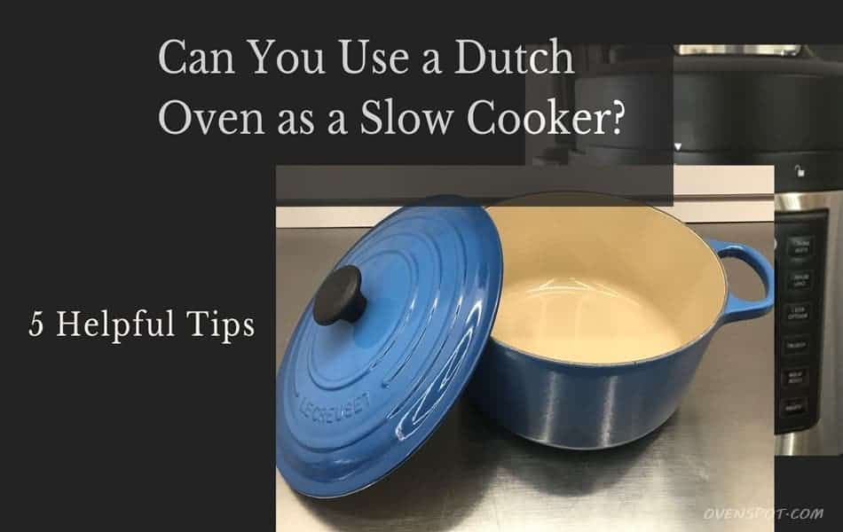 can you use a dutch oven as a slow cooker - 5 helpful tips