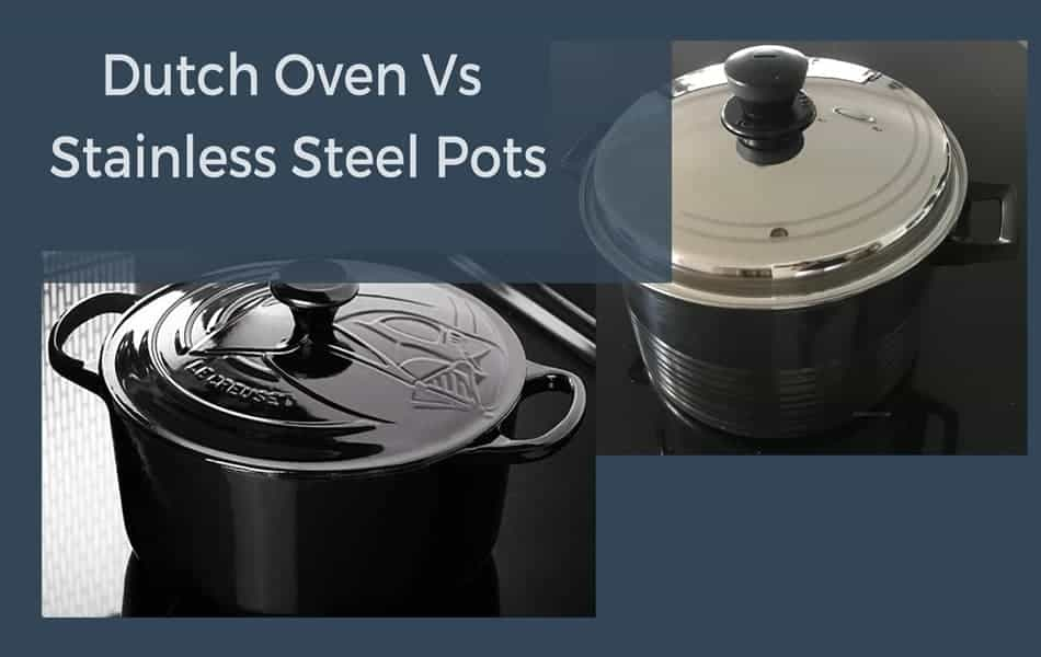 Dutch Oven vs Stainless Steel Pots