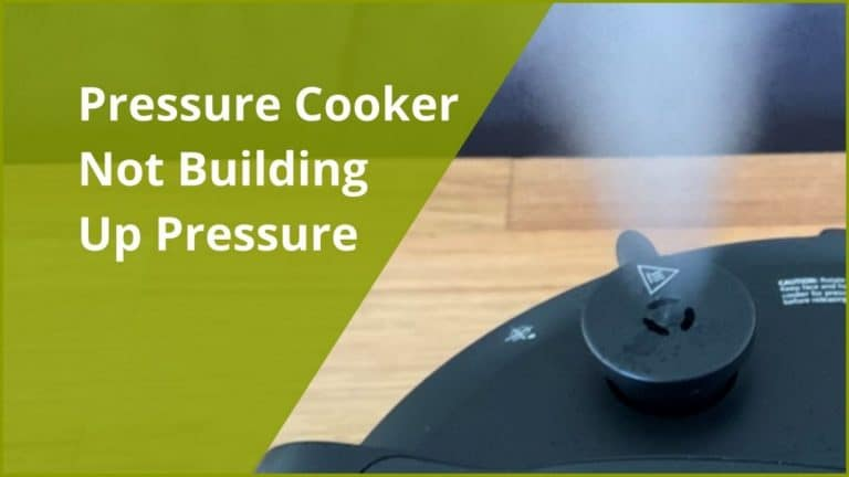 Pressure Cooker Not Building up Pressure (9 Reasons Why)