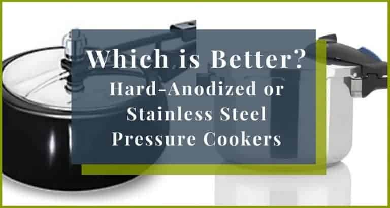 Hard-Anodized vs Stainless Steel Pressure Cookers – Best?